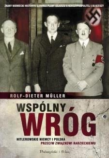 Wspólny wróg. Hitlerowskie Niemcy i Polska przeciw Zwiazkowi Radzieckiemu, Rolf-Dieter Müller
